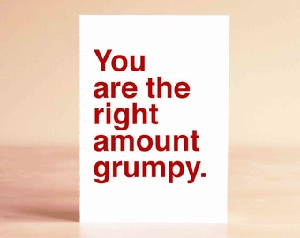 Funny Valentine Card - Best Friend Valentine - Anniversary Card - Boyfriend Card - Funny Card - You are the right amount grumpy.