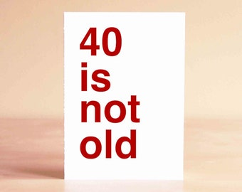 Birthday Card - Funny Birthday Card - 40th Birthday Card - Funny 40th Birthday Card - Funny Card - 40 is not old