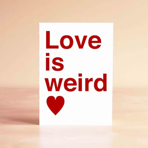 Funny Valentine - Funny Wedding Card - Wedding Gift - Anniversary Card - Engagement Card - Love is weird