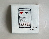 I Love You More Than Coffee by Gabrielle Corradino
