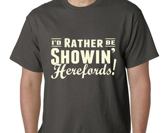 I'd Rather Be Showin Herefords Tshirt