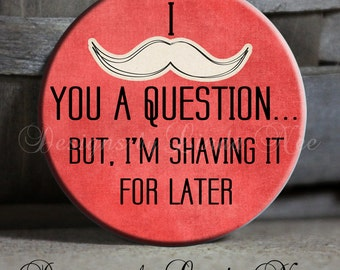 """I MUSTACHE (must ask) you a question... But, I'm SHAVING it for later Quote on red Sarcastic Witty Quotes - 1.5"""" Pinback Button"""