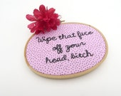 Dazed and Confused Embroidery Hoop / Hand Embroidered Movie Quote : Wipe that face off your head, bitch - Pink Home Decor