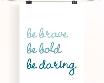 be brave, be bold, be daring - ombre typography poster - teal motivational quote print - turquoise inspirational poster - nursery print