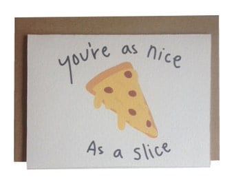 You're as nice as a slice card