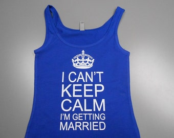 i can't keep calm i'm getting married - womens jersey style tank top - womens bride tank top - womens bridal tank top - womens workout