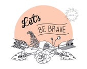 SALE!! Arrows with Flowers tribal illustration - Lets Be Brave art print A4 size