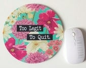 Mousepad/ Mouse Pad / Too Legit To Quit Mouse Pad / Floral Mouse Pad / Office Desk Accessories