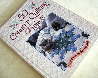 50 Country Quilting Projects, Step by Step Directions for Making Beautiful Quilts Hard cover Book