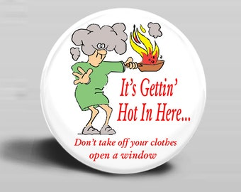 It's Gettin Hot In Here - PINBACK BUTTON or MAGNET-2.25 Inch Round