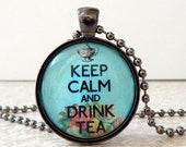 Keep Calm and Drink Tea Necklace, Keep Calm and Drink Tea Pendant, Tea Pendant, Tea Necklace, Tea Jewelry, High Tea Pendant, Wearable Art