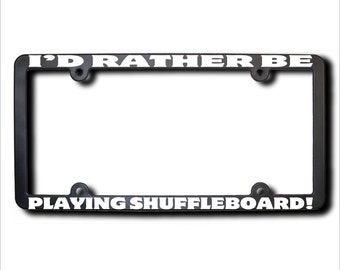 id rather be playing shuffleboard license plate frame t made in usa