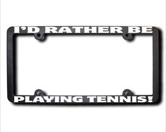 I'd Rather Be Playing Tennis License Plate Frame (T) Made in USA