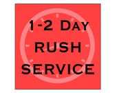 RUSH  SERVICE - 1-2 Day Turn around - Limited