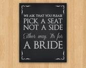 DIY Printable 16 x 20 - 2 Brides  / Same Sex Wedding Pick a Seat, Not a Side Sign, Chalkboard