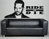 Paul Walker Portrait Ride or Die Vinyl Wall Art Sticker Decal, Fast and Furious Mural