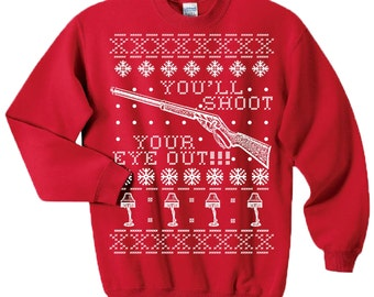 Ugly Christmas Sweater Sweatshirt A Christmas Story You'll Shoot Your Eye Out!