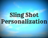 Personalize the Sling Shot