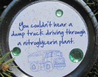 """Christmas Vacation Ornament - Funny Movie Quote: """"You couldn't hear a dump truck driving through a nitroglycerin plant."""""""