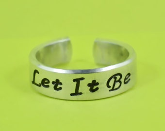Let It Be Ring - Hand Stamped Aluminum  Cuff Ring, Personalized Inspirational Jewelry