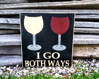 I Go Both Ways Wine Sign Wine Lover Wine Decor Home Decor Wine Sign Wine Lovers Gift