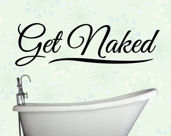 Get Naked - Vinyl Graphic Art Wall Decal - DIY Home Decor