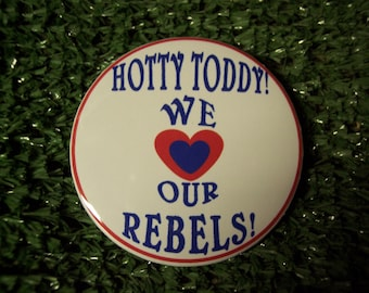 Ole Miss Hotty Toddy We Love Our Rebels! 2 1/4 in metal PIN or MAGNET
