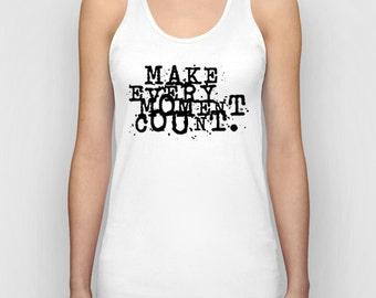 Make Every Moment Count Women Tank Top / Women T-Shirt / Cool Quote Tees / Shirt For Women / Women's T Shirt