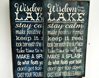 Wisdom of the LAKE Stay Calm, make positive ripples, keep it real, look beneath the surface, take time to reflect, do what floats your BOAT