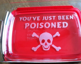 You've Just Been Poisoned with Skull and Crossbones Casserole Dish Pyrex Funny Gift  Lid Included