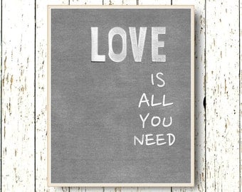 Love is all you need family room art - gray and white wall art - Typography bedroom art - living room wall decor  8x10 or 11x14