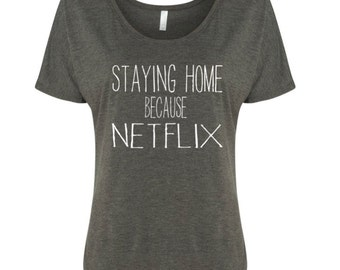 I'm Staying Home Because Netflix Flowy Women's Tee