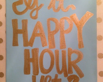 Is It Happy Hour Yet? Painted canvas!