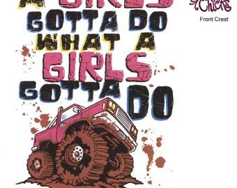 A Girls Gotta Do What a Girls Gotta Do, Truck, Mud Boggin',  New T-Shirt 126