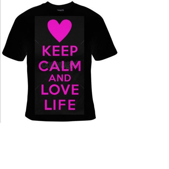 Keep Calm And Love Life T Shirts Funny Coole T Shirt Design