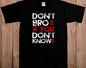 Funny t shirt Gym clothes Workout clothes Offensive Don't bro me if you don't know me bro code women ladies men youth T-Shirt Tee shirt