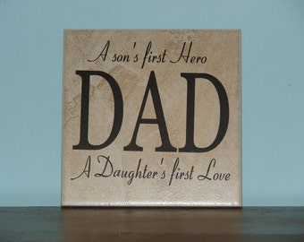 DAD, A son's first Hero A Daughter's first Love, Father's Day gift Decorative Tile, saying