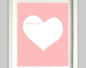 Heart Wall Art // Get In Here Print // Girl Wall Art // Heart Print // Heart Decor // Girl Room Decor