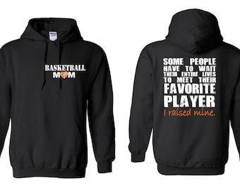 Basketball Mom Sweatshirt Some People will Have to Wait Their Entire Lives To Meet Their Favorite Player I Raised Mine Hoodie Mother Gift