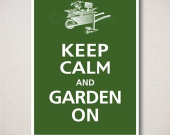 Keep Calm and GARDEN ON Typography Art Print 5x7 (Featured color: Verde--choose your own colors)