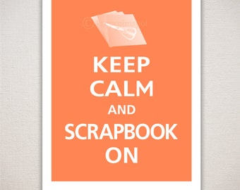 Keep Calm and SCRAPBOOK ON Typography Art Print 11x14 (Featured color: Apricot--choose your own colors)