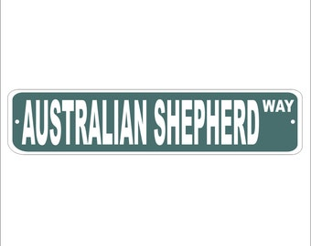 Custom Australian Shepherd Street Sign - Pre Drilled Holes -Multiple Sizes - Great Gift for Dog Lovers, Breeders, or Just Anyone!