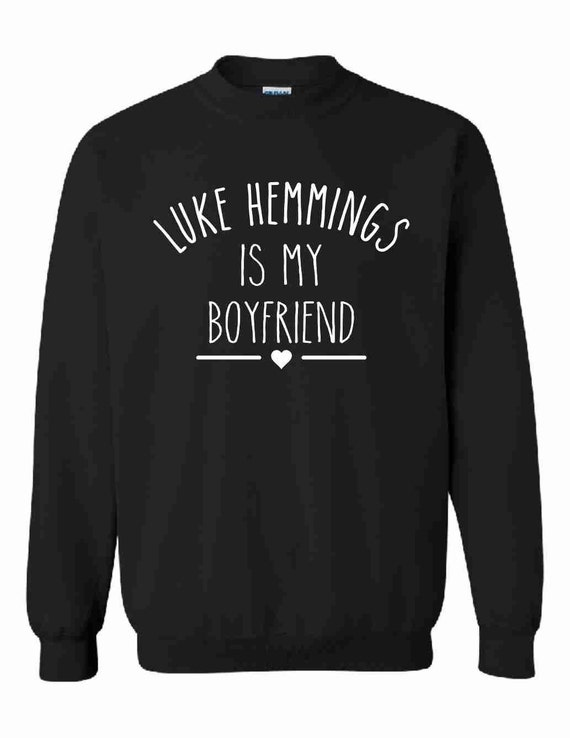 Luke Hemmings Is My Boyfriend Sweatshirt Jumper Pullover Men's Women's Unisex