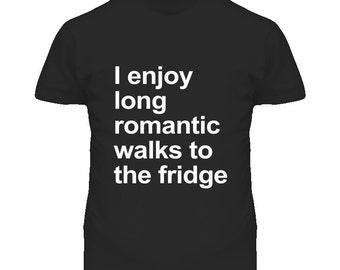 I Enjoy Long Romantic Walks To The Fridge Funny Graphic T Shirt