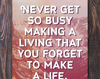 Never get so busy making a living that you forget to Make a Life Giclee Poster Art Print - Free Shipping in US, new home gift, bohemian art