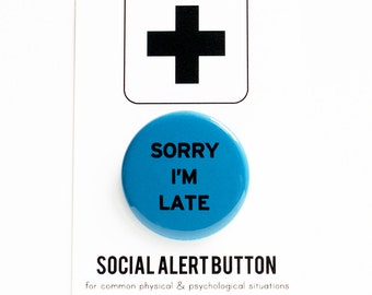SORRY I'M LATE Button: funny button. funny gift, blue button
