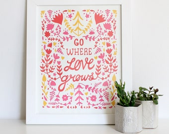 Go Where Love Grows Print illustrated flower typography print red orange yellow
