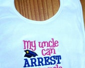 Baby Girl Bib  - Police Uncle /  My uncle can ARREST your uncle Embroidered Saying