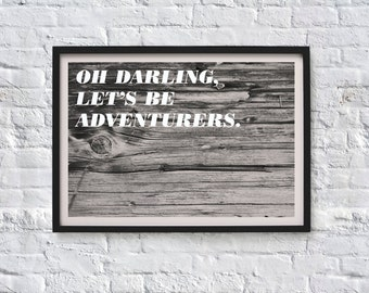 Oh Darling Let's Be Adventurers - Quote Art Print
