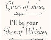 You'll be my glass of wine I'll be your shot of whiskey wedding printable 8 x 10